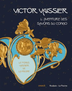 Victor Vaissier (1851-1923), l'aventure des Savons du Congo - Musée La Piscine
