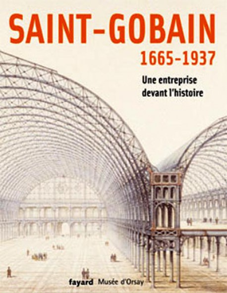 saint gobain 1665 1937 une entreprise devant l 39 histoire. Black Bedroom Furniture Sets. Home Design Ideas