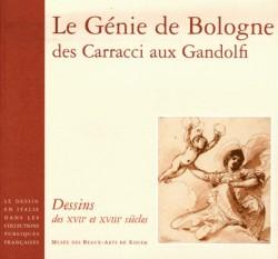 Le Génie de Bologne, des Carracci aux Gandolfi. Dessins des XVIIe et XVIIIe siècles