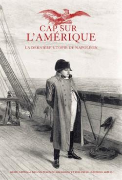 Catalogue d'exposition Cap sur l'Amérique, la dernière utopie de Napoléon