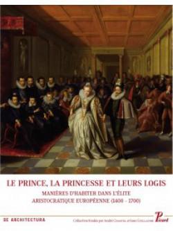 Le Prince, la princesse et leurs logis. Manières d'habiter dans l'élite aristocratique européenne (1400-1700)