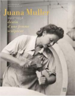 Juana Muller, 1911-1952 destin d'une femme sculpteur
