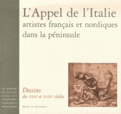 L'appel de l'Italie : artistes francais et nordiques dans la péninsule. Dessins des XVIIe et XVIIIe siècles