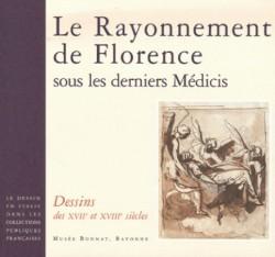 Le Rayonnement de Florence sous les derniers Medicis. Dessins des XVIIe et XVIIIe siècles