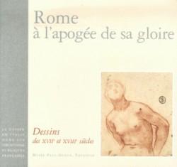 Rome à l'apogée de sa gloire. Dessins des XVIIe et XVIIIe siècles