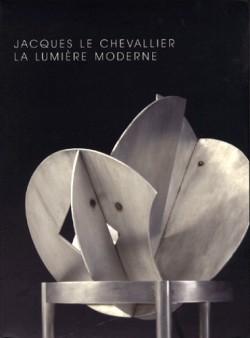 Jacques Le Chevalier 1896-1987 - La lumière moderne