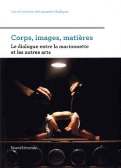 Corps, images, matières - Le dialogue entre la marionnette et les autres arts