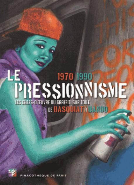 Catalogue d'exposition Le pressionnisme 1970-1990 - Les chefs-d'oeuvre du graffiti