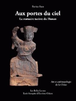 Aux portes du ciel : la statuaire taoïste du Hunan - Art et anthropologie de la Chine