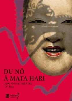 Catalogue d'exposition Du Nô à Mata Hari, 2000 ans de théâtre en Asie - Musée Guimet