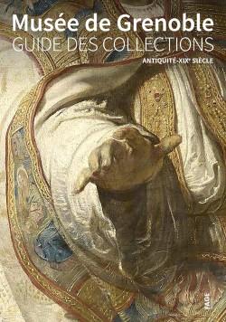 Guide des collections du musée de Grenoble. Tome 1 – De l'antiquité au XIXe siècle