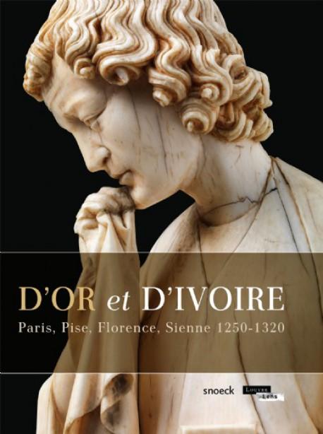 D'or et d'Ivoire - Paris, Pise, Florence, Sienne 1250-1320