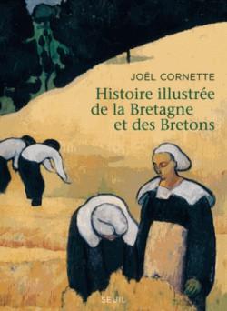Histoire illustrée de la Bretagne et des Bretons - Ve-XXIe siècles