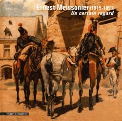 Catalogue d'exposition Ernest Meissonier (1815-1891), un certain regard
