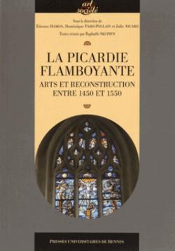 La Picardie flamboyante, arts et reconstruction entre 1450 et 1550