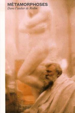 Catalogue d'exposition Métamorphoses, dans l'atelier de Rodin - MBA, Montréal