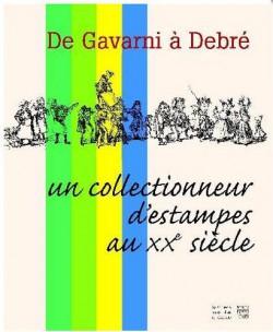 De Gavarni à Debré, un collectionneur d'estampes au XXe siècle