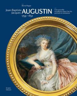 Jean-Baptiste Jacques Augustin, 1759-1832. Une nouvelle excellence dans l'art du portrait en miniature.