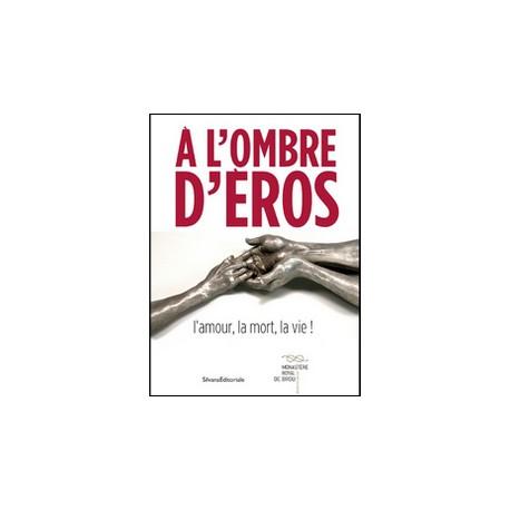 Catalogue d'exposition A l'ombre d'Eros, l'amour, la mort, la vie !