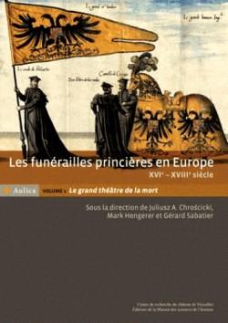 Les funérailles princières en Europe (XVIe-XVIIIe siècle) - Volume 1, Le grand théâtre de la mort
