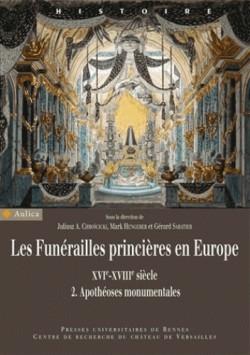 Les funérailles princières en Europe (XVIe-XVIIIe siècle) - Volume 2, Apothéoses monumentales