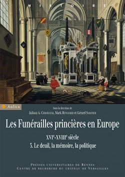 Les funérailles princières en Europe (XVIe-XVIIIe siècle) - Volume 3, Le deuil, la mémoire, la politique