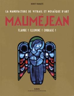 La manufacture de vitrail et mosaïque d'art Mauméjean - Flambe ! Illumine ! Embrase !