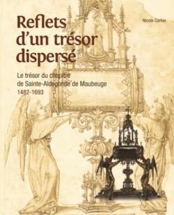 Reflets d'un trésor disparu - Le trésor du chapitre de Sainte-Aldegonde de Maubeuge (1482-1693