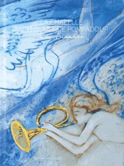 La chapelle Saint-Blaise de Pompadour - Ma conversation avec le ciel, André Brasilier