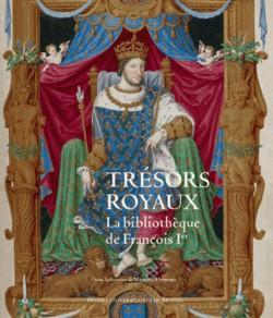 Catalogue d'exposition Trésors royaux, la bibliothèque de François Ier