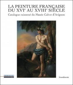 La peinture française du XVIe au XVIIIe siècle - Catalogue du musée Calvet d'Avignon