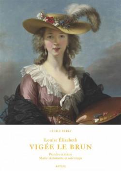 Louise Élisabeth Vigée Le Brun, peindre et écrire. Marie-Antoinette et son temps