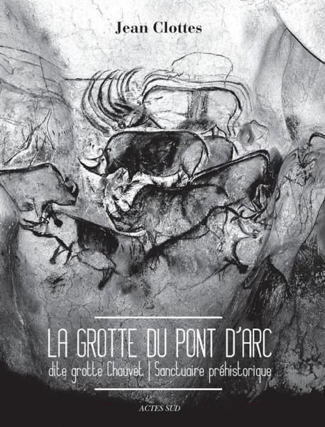 La grotte du Pont d'Arc dite Grotte Chauvet, sanctuaire préhistorique