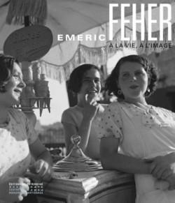 Catalogue d'exposition Emeric Feher, à la vie, à l'image