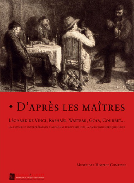 D'après les maîtres, Léonard de Vinci, Raphaël, Watteau, Goya, Courbet... La gravure d'interprétation d'Alphonse Leroy