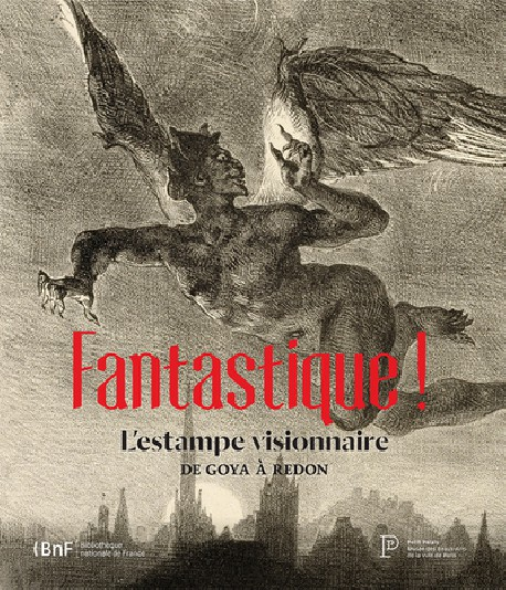 Catalogue d'exposition Fantastique ! L'estampe visionnaire de Goya à Redon