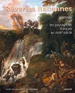 Catalogue Rêveries italiennes, Watteau et les peintres français de paysage au XVIIIe siècle
