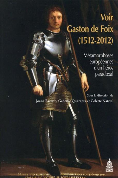 Voir Gaston de Foix (1512-2012) - Métamorphoses européennes d'un héros paradoxal