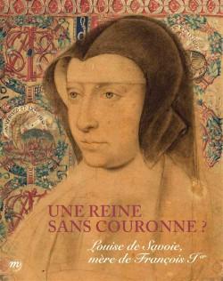 Catalogue d'exposition Louise de Savoie. Une reine sans couronne ?