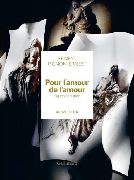 Ernest Pignon-Ernest. Pour l'amour de l'amour. Figures de l'extase
