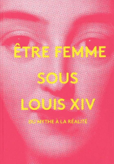 Etre femme sous Louis XIV, du mythe à la réalité