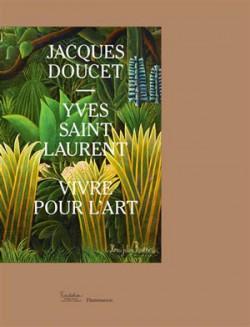 Jacques Doucet, Yves Saint Laurent. Vivre pour l'art