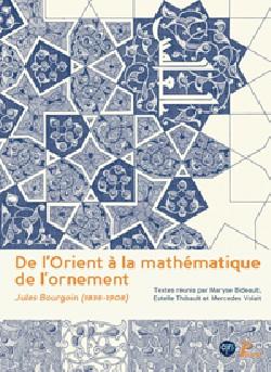 De l'Orient à la mathématique de l'ornement, Jules Bourgoin (1838-1908)