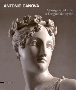 Antonio Canova. All'origine del mito
