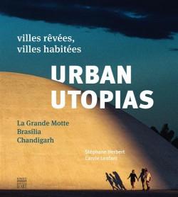 Urban Utopias. Villes rêvées, villes habitées : La Grande Motte, Brasilia, Chandigarh