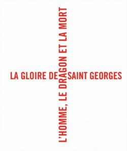 Catalogue d'exposition La gloire de Saint Georges, l'homme, le dragon et la mort