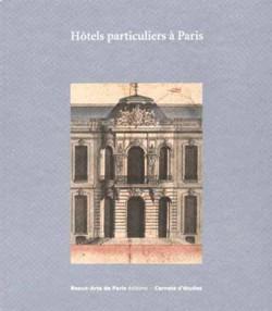 Hôtels particuliers à Paris  - Carnet d'études ENSBA n°35