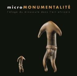 Micromonumentalité, l'éloge du minuscule dans l'art africain