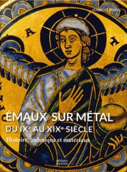 Emaux sur métal du IXe au XIXe siècle - Histoire, technique et matériaux