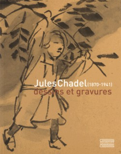 Catalogue d'exposition Jules Chadel (1870-1941), dessins et gravures